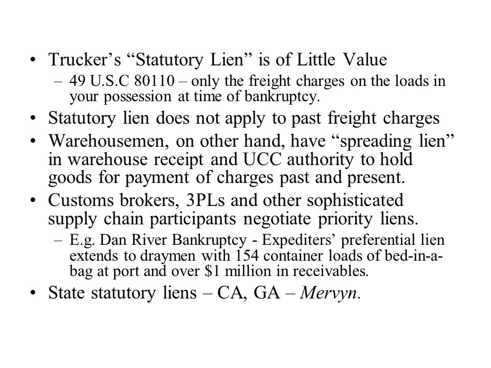 Trucker's Statutory Lien is of Little Value –49 U.S.C 80110 – only the freight charges on the loads in your possession at time of bankruptcy.