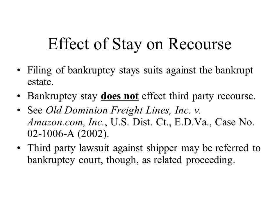 Effect of Stay on Recourse Filing of bankruptcy stays suits against the bankrupt estate.