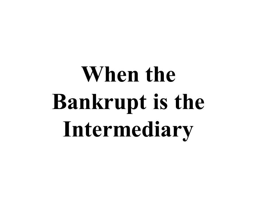 When the Bankrupt is the Intermediary