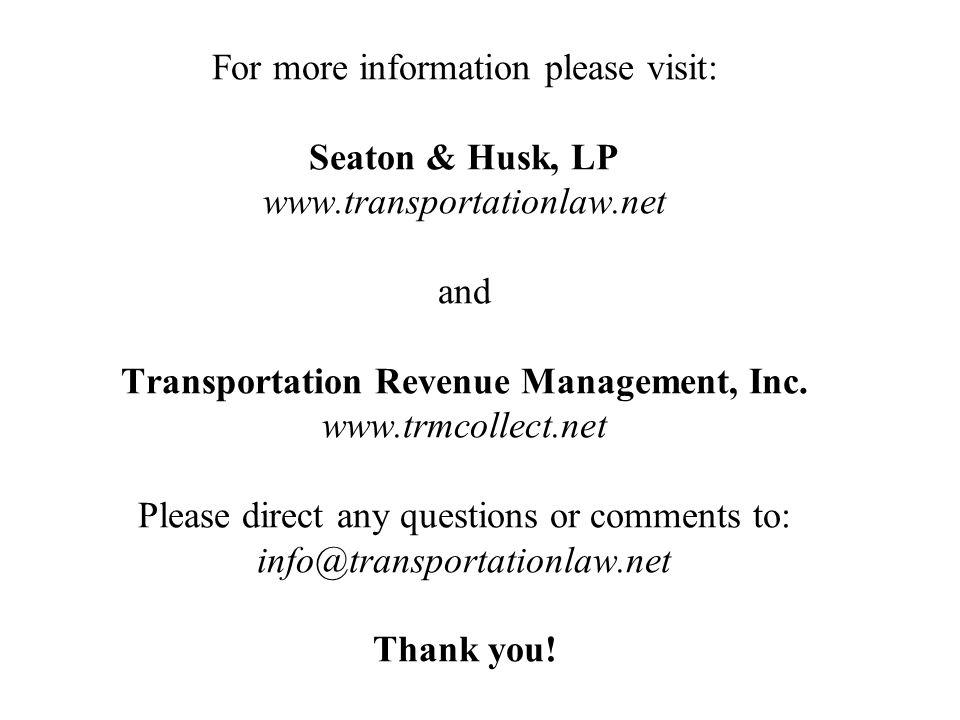 For more information please visit: Seaton & Husk, LP www.transportationlaw.net and Transportation Revenue Management, Inc.