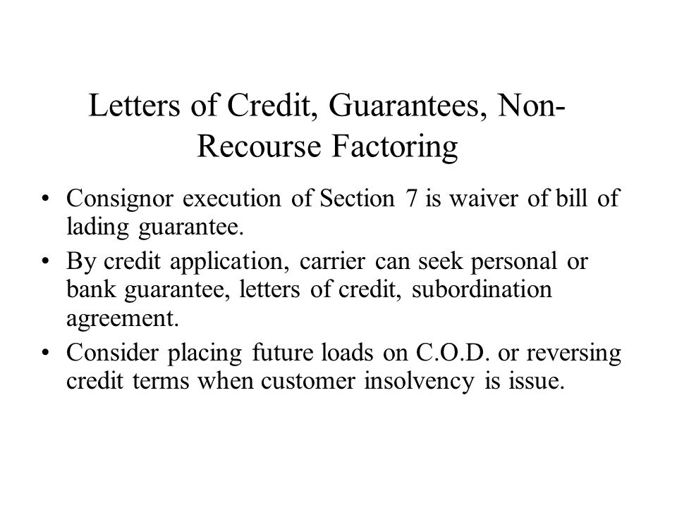 Letters of Credit, Guarantees, Non- Recourse Factoring Consignor execution of Section 7 is waiver of bill of lading guarantee.