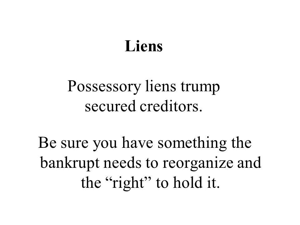 Liens Possessory liens trump secured creditors.