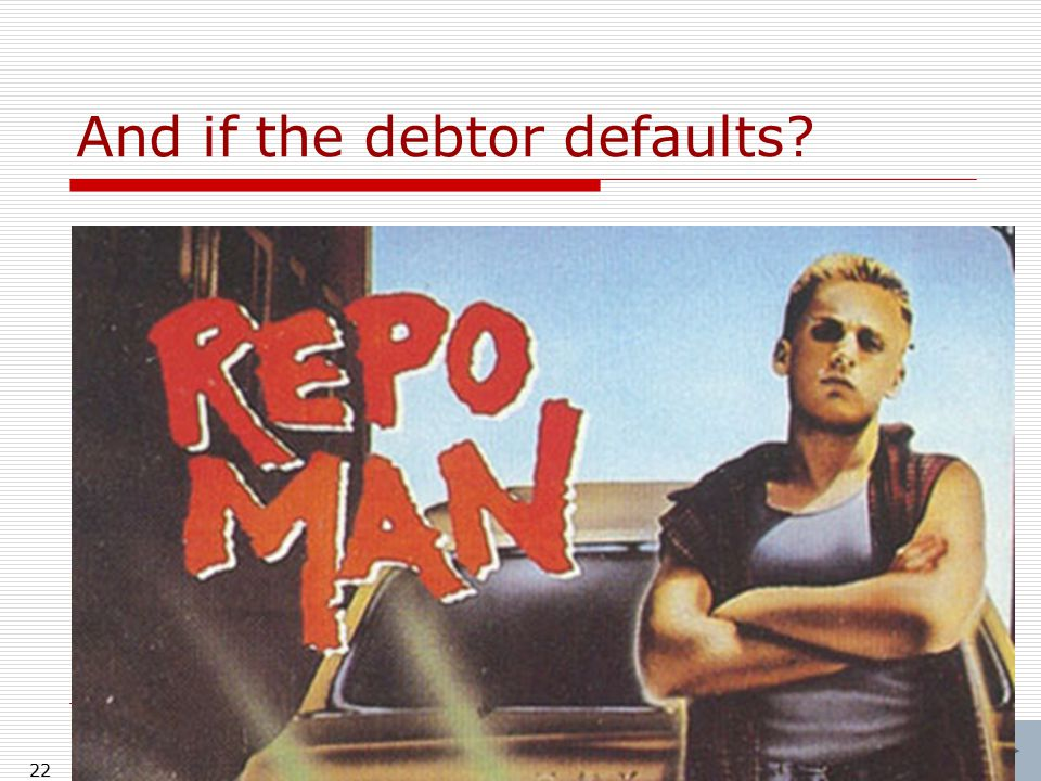 22 And if the debtor defaults