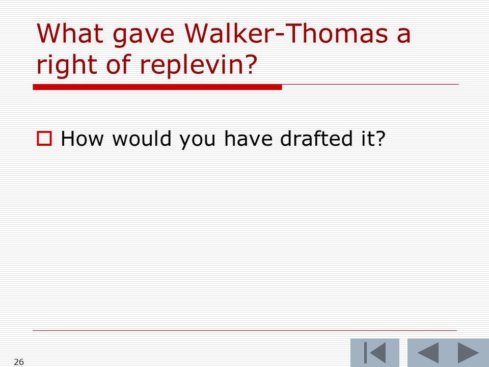 26 What gave Walker-Thomas a right of replevin  How would you have drafted it