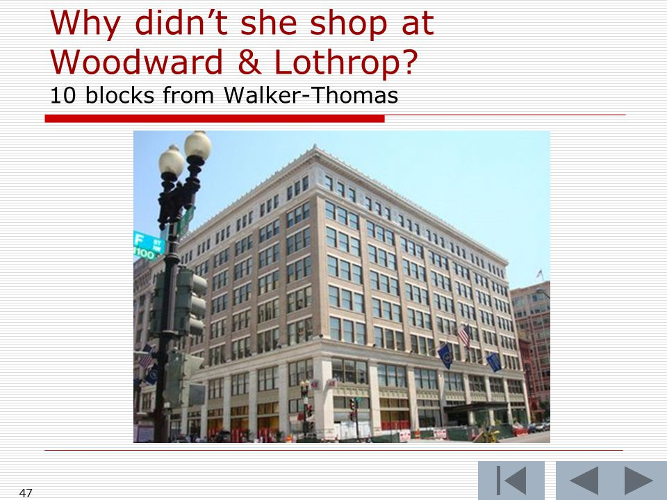 47 Why didn't she shop at Woodward & Lothrop 10 blocks from Walker-Thomas