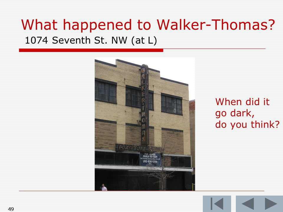 49 What happened to Walker-Thomas 1074 Seventh St. NW (at L) 49 When did it go dark, do you think