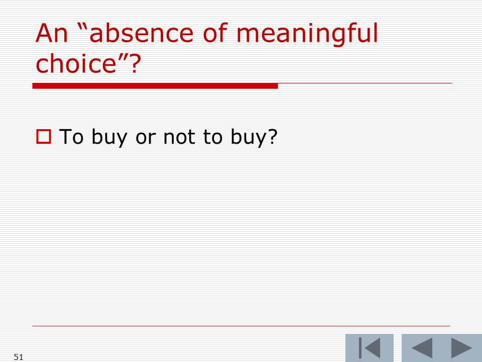 51 An absence of meaningful choice  To buy or not to buy