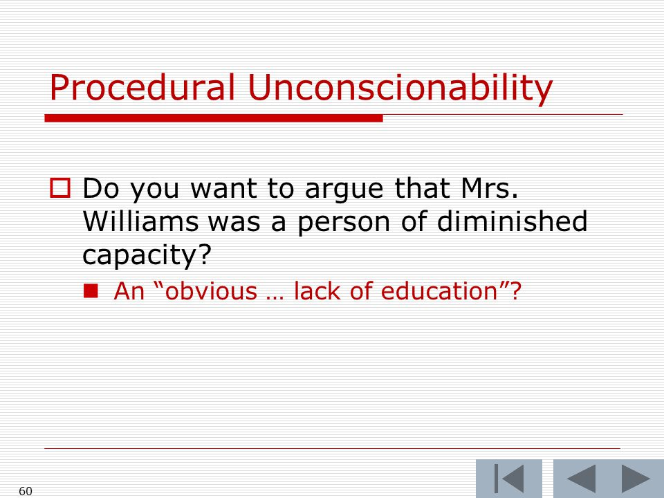 60 Procedural Unconscionability  Do you want to argue that Mrs.