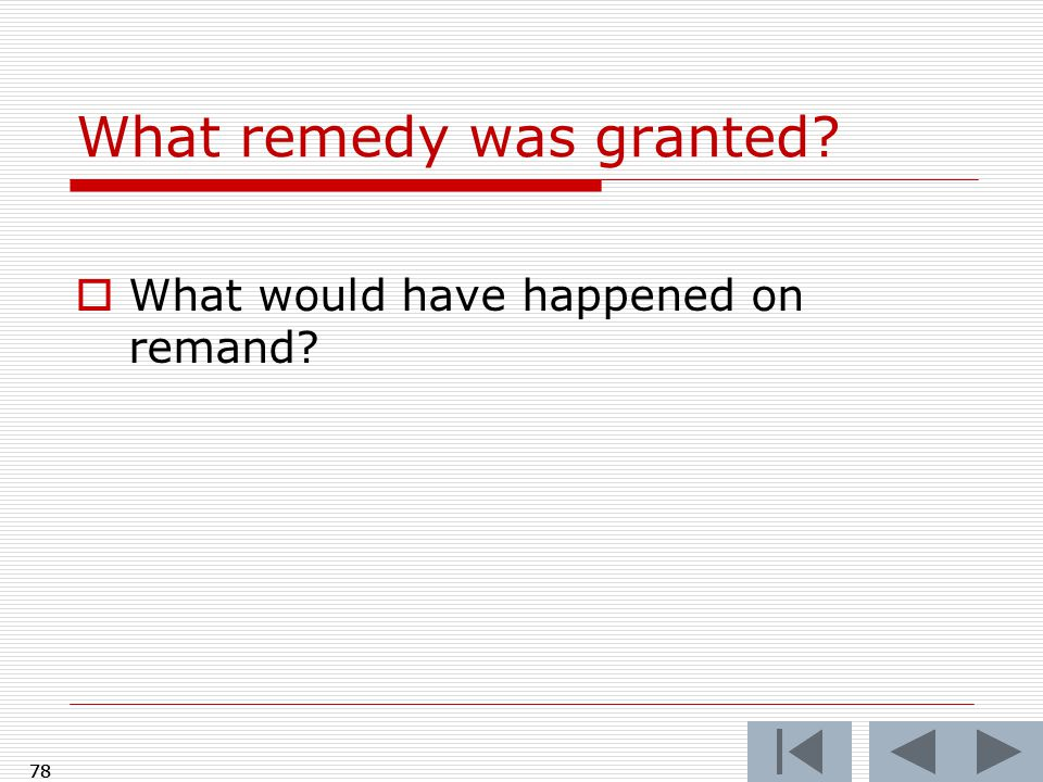 78 What remedy was granted  What would have happened on remand 78