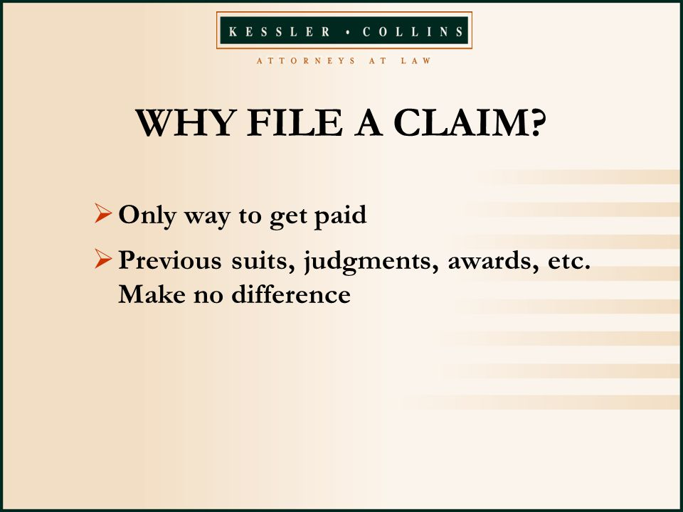 WHY FILE A CLAIM.  Only way to get paid  Previous suits, judgments, awards, etc.