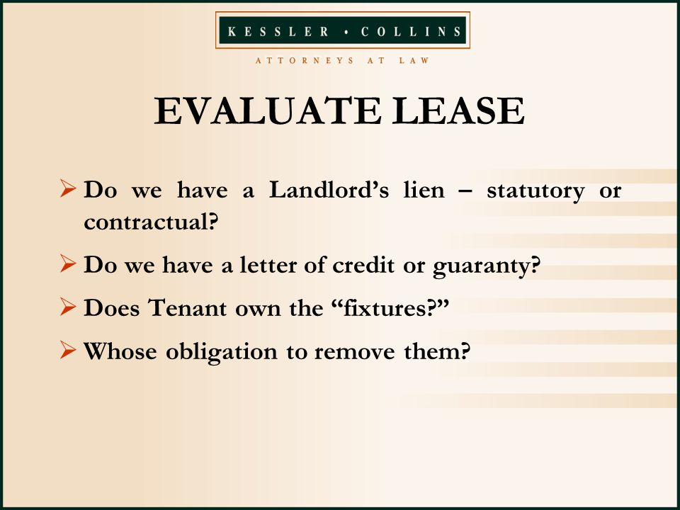 EVALUATE LEASE  Do we have a Landlord's lien – statutory or contractual.