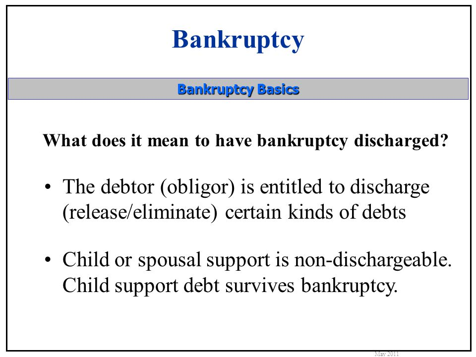 Bankruptcy May 2011 Bankruptcy Basics What does it mean to have bankruptcy discharged.