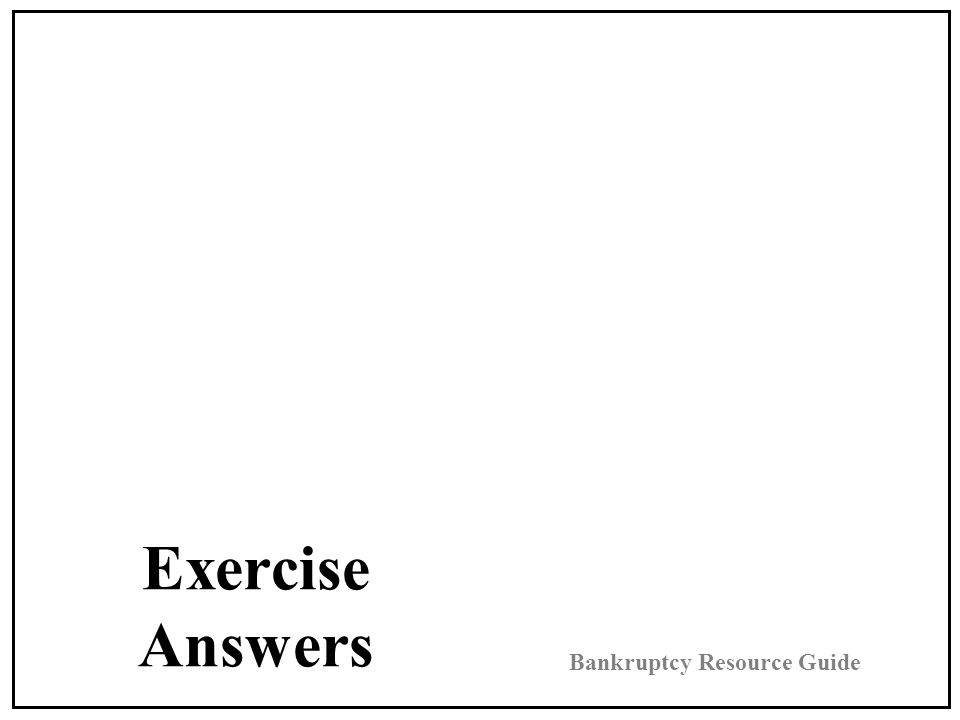 Exercise Answers Bankruptcy Resource Guide