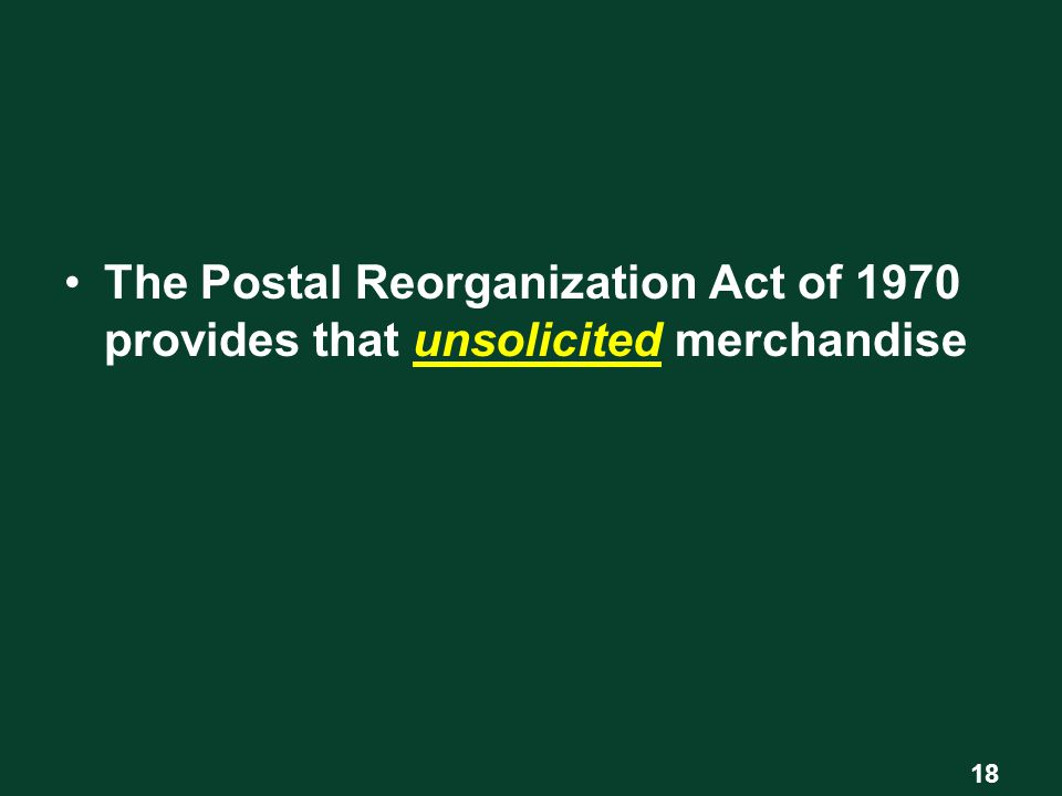The Postal Reorganization Act of 1970 provides that unsolicited merchandise 18