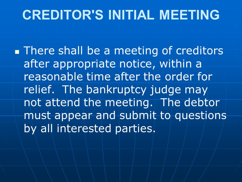 CREDITOR'S INITIAL MEETING There shall be a meeting of creditors after appropriate notice, within a reasonable time after the order for relief. The ba