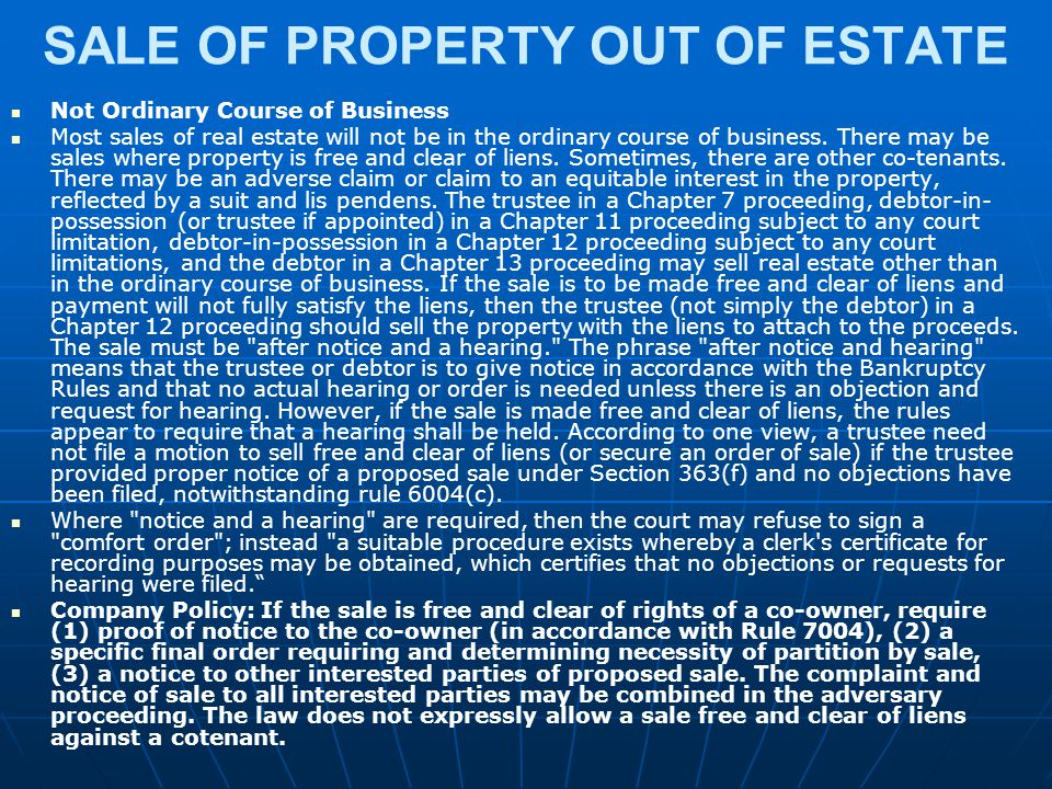 SALE OF PROPERTY OUT OF ESTATE Not Ordinary Course of Business Most sales of real estate will not be in the ordinary course of business. There may be