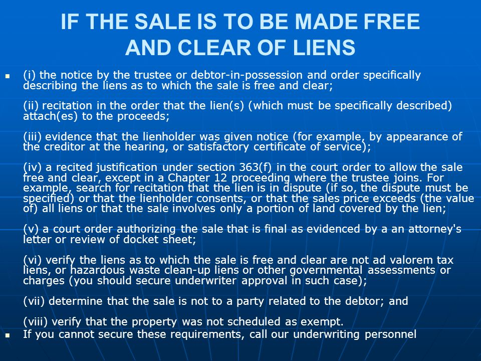 IF THE SALE IS TO BE MADE FREE AND CLEAR OF LIENS (i) the notice by the trustee or debtor-in-possession and order specifically describing the liens as
