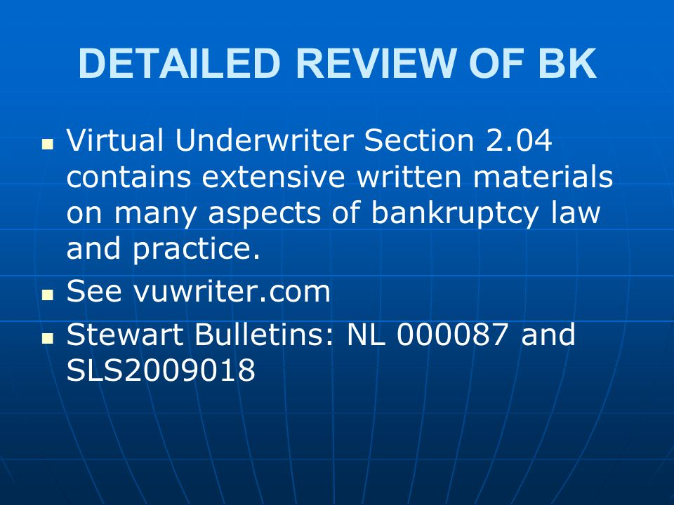 DETAILED REVIEW OF BK Virtual Underwriter Section 2.04 contains extensive written materials on many aspects of bankruptcy law and practice. See vuwrit