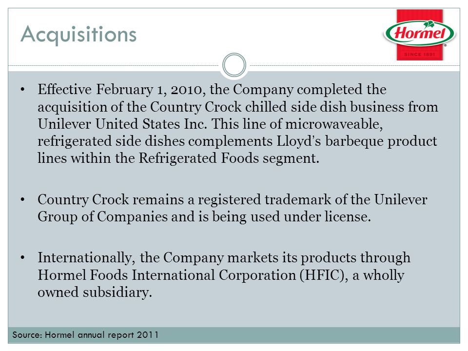 Acquisitions Effective February 1, 2010, the Company completed the acquisition of the Country Crock chilled side dish business from Unilever United States Inc.