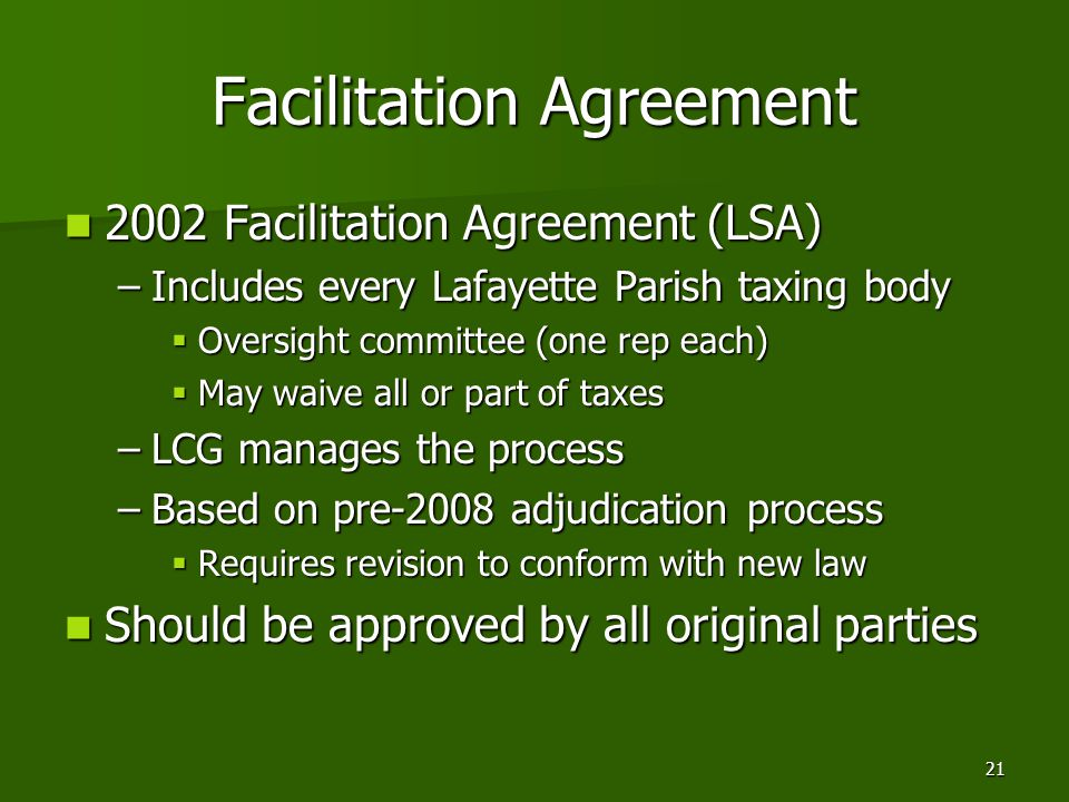 21 Facilitation Agreement 2002 Facilitation Agreement (LSA) 2002 Facilitation Agreement (LSA) –Includes every Lafayette Parish taxing body  Oversight