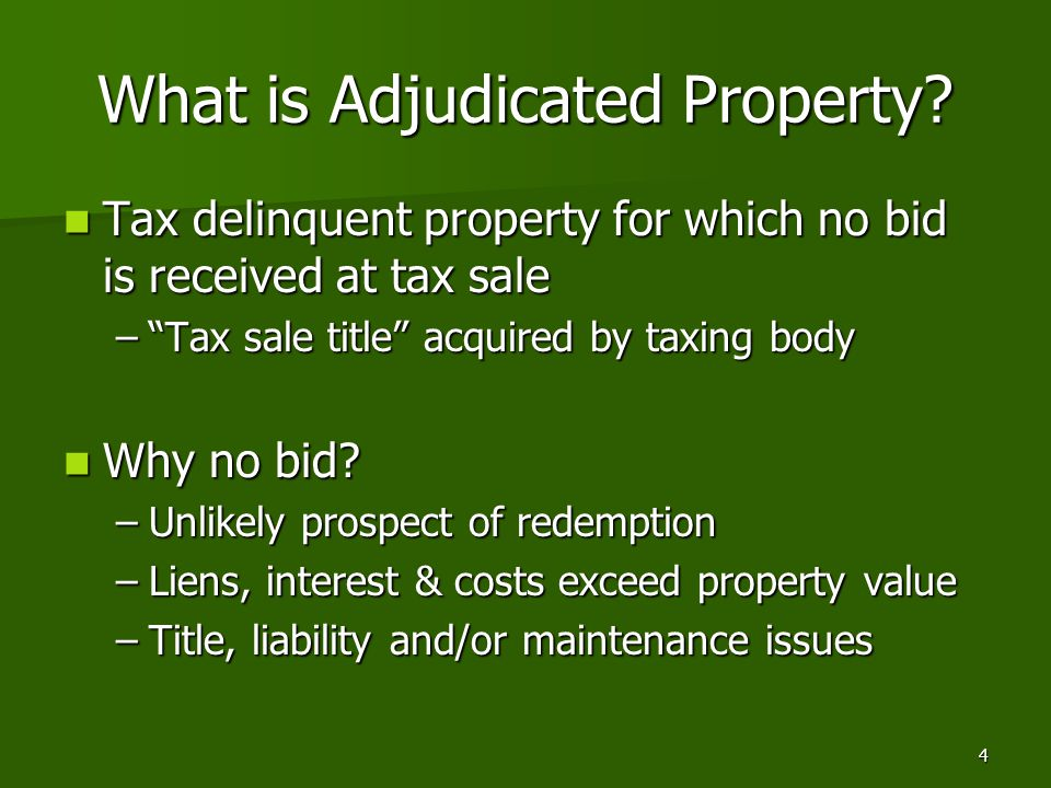4 What is Adjudicated Property? Tax delinquent property for which no bid is received at tax sale Tax delinquent property for which no bid is received