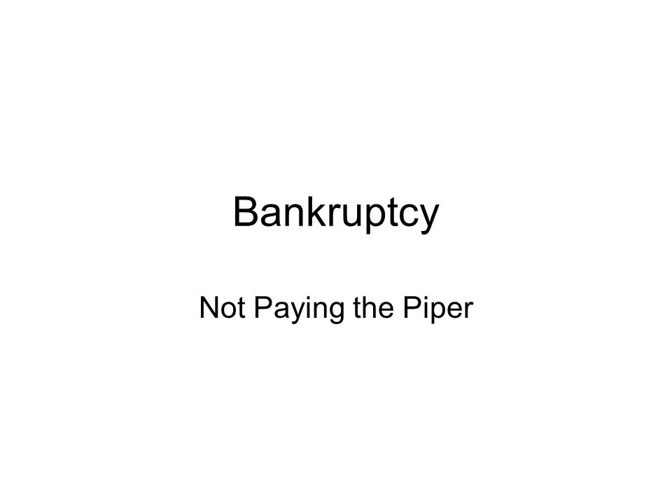Bankruptcy Not Paying the Piper