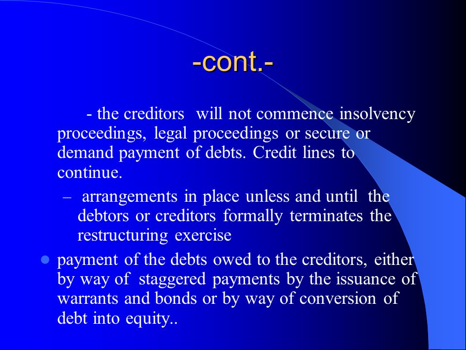 -cont.- - the creditors will not commence insolvency proceedings, legal proceedings or secure or demand payment of debts.
