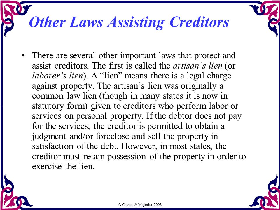 © Cavico & Mujtaba, 2008 Other Laws Assisting Creditors There are several other important laws that protect and assist creditors.