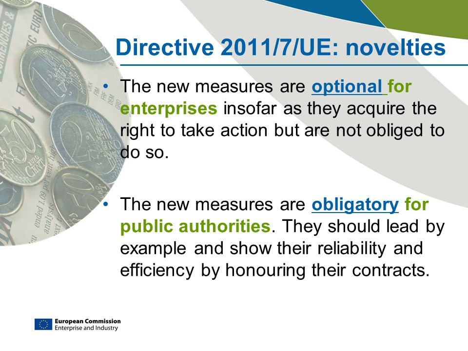 Directive 2011/7/UE: novelties The new measures are optional for enterprises insofar as they acquire the right to take action but are not obliged to d