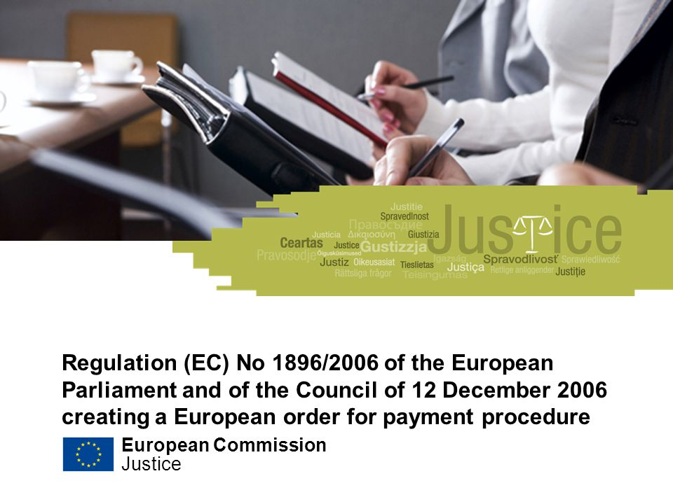 Regulation (EC) No 1896/2006 of the European Parliament and of the Council of 12 December 2006 creating a European order for payment procedure European Commission Justice