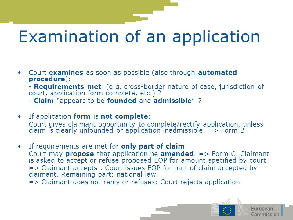 Examination of an application Court examines as soon as possible (also through automated procedure): - Requirements met (e.g. cross-border nature of c