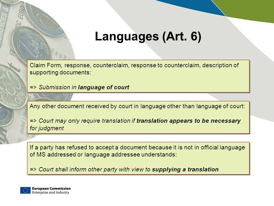 Languages (Art. 6) Claim Form, response, counterclaim, response to counterclaim, description of supporting documents: => Submission in language of cou