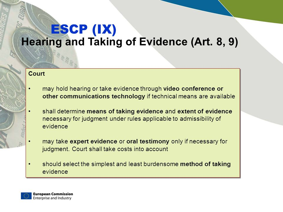 Hearing and Taking of Evidence (Art. 8, 9) ESCP (IX) Court may hold hearing or take evidence through video conference or other communications technolo