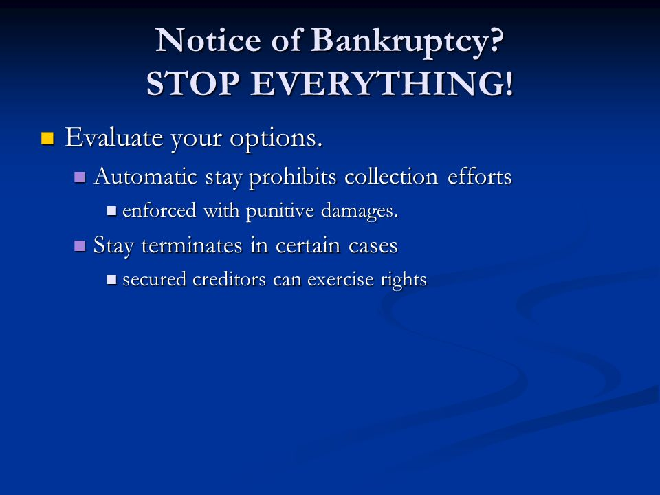 Notice of Bankruptcy. STOP EVERYTHING. Evaluate your options.