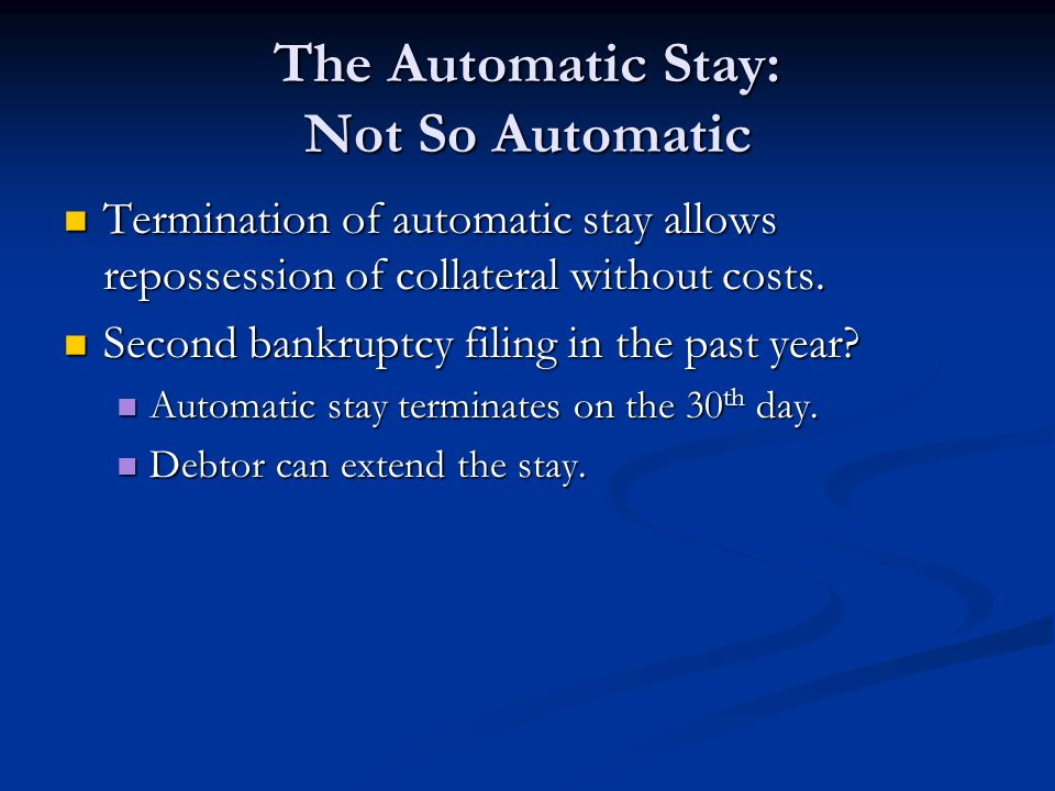 The Automatic Stay: Not So Automatic Termination of automatic stay allows repossession of collateral without costs.