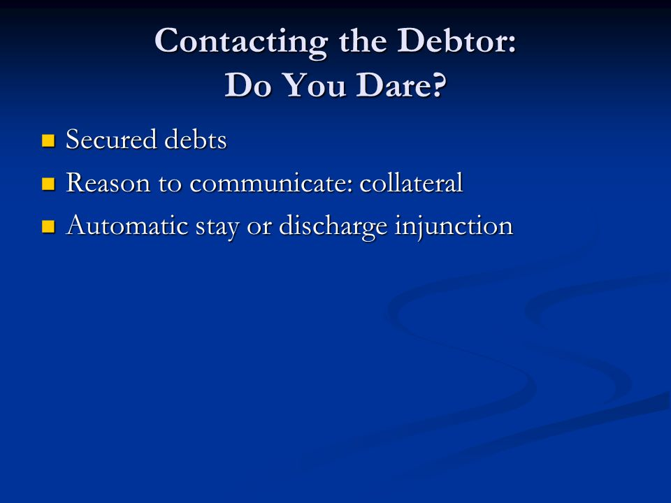 Contacting the Debtor: Do You Dare.