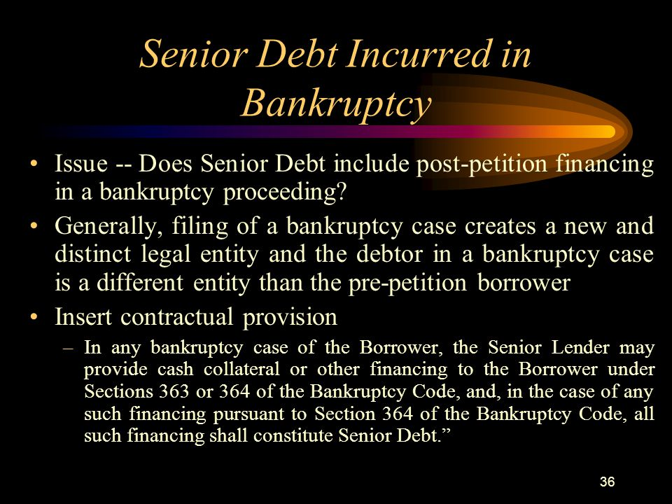 36 Senior Debt Incurred in Bankruptcy Issue -- Does Senior Debt include post-petition financing in a bankruptcy proceeding.