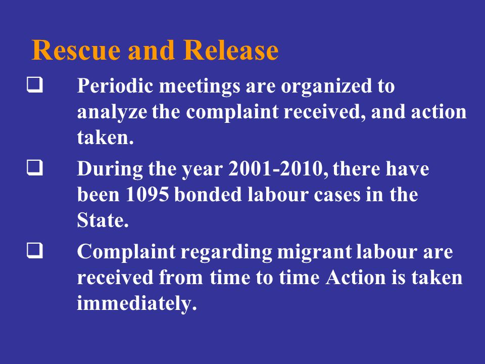 Rescue and Release  Periodic meetings are organized to analyze the complaint received, and action taken.