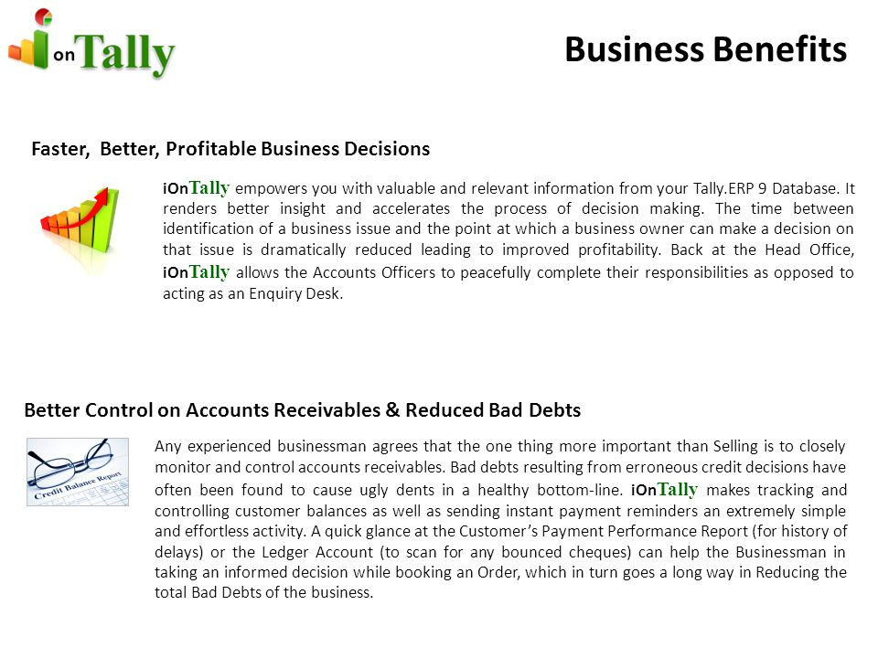Business Benefits Faster, Better, Profitable Business Decisions iOn Tally empowers you with valuable and relevant information from your Tally.ERP 9 Database.
