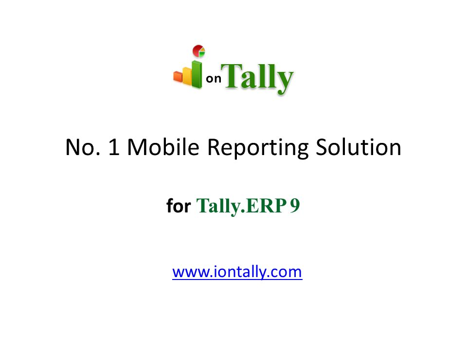No. 1 Mobile Reporting Solution for Tally.ERP 9 www.iontally.com
