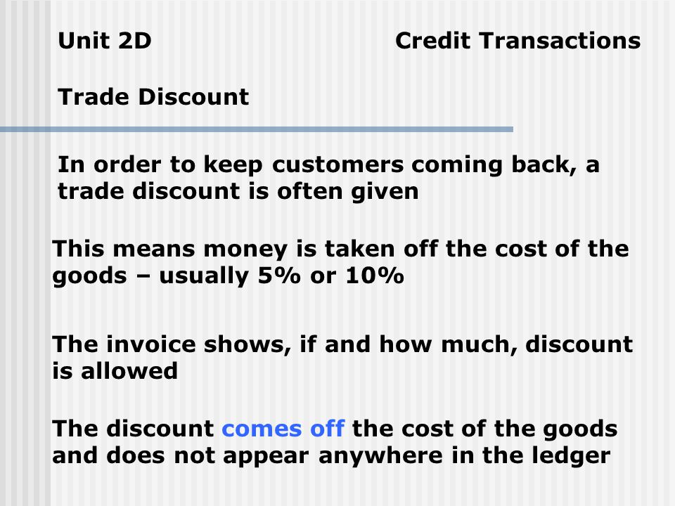 Unit 2D Credit Transactions The Invoice Usually has 3 copies - showing the same info The top copy is for the buyer to take back to his/her firm and ma