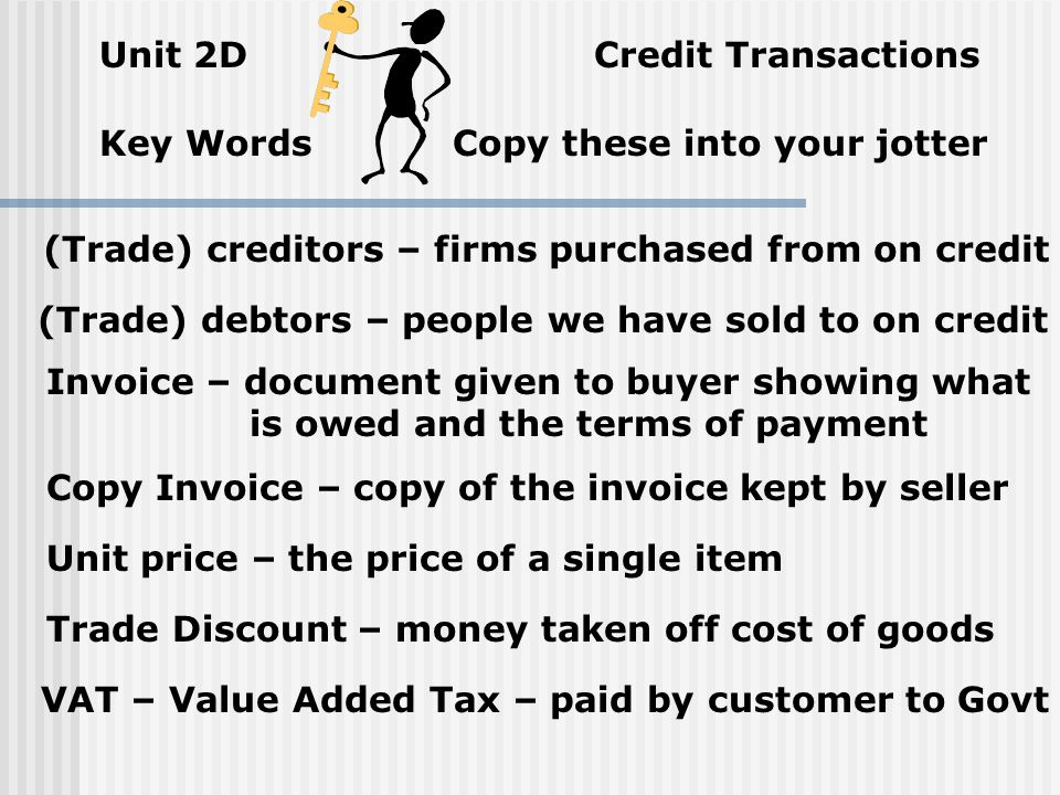 Unit 2 Credit Transactions Processing Credit Sales from the copy invoice Credit Net Goods Value to Sales Account Credit the VAT to the VAT Account Deb