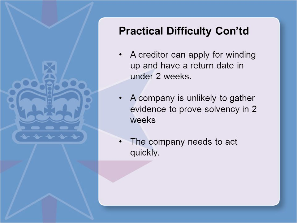 Practical Difficulty Con'td A creditor can apply for winding up and have a return date in under 2 weeks.
