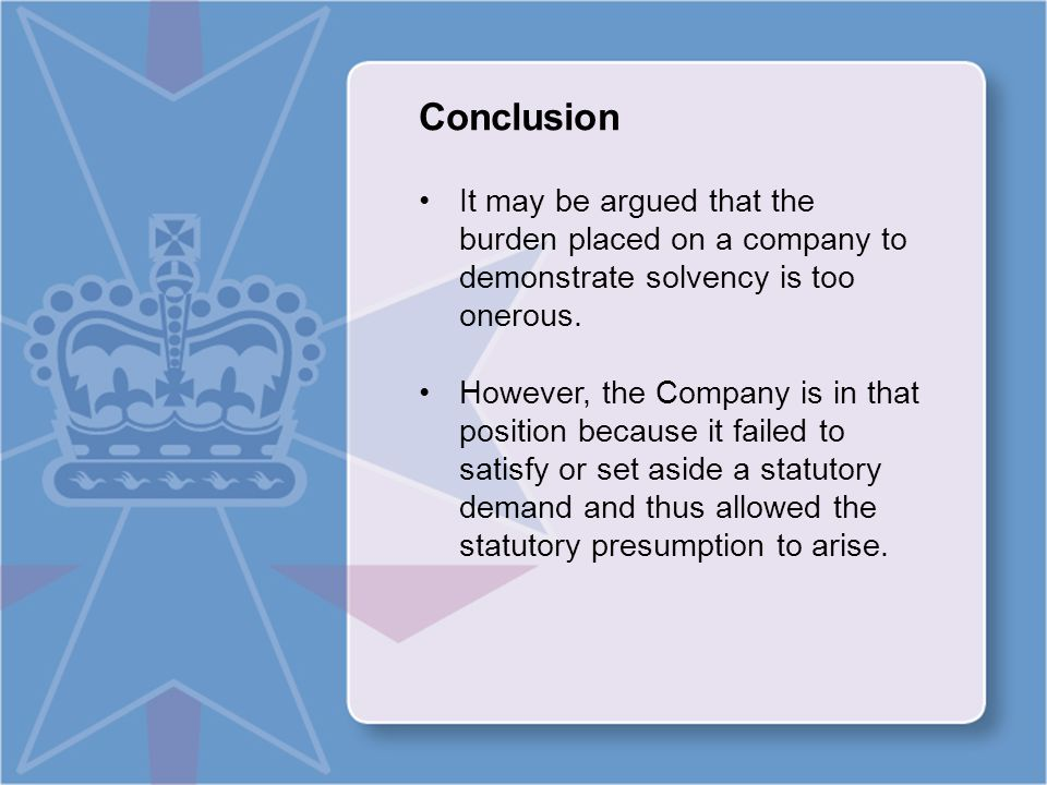 Conclusion It may be argued that the burden placed on a company to demonstrate solvency is too onerous.