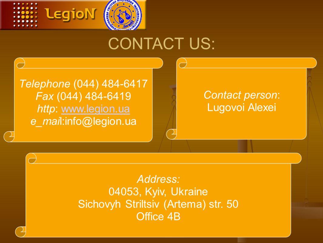 CONTACT US: Contact person: Lugovoi Alexei Тelephone (044) 484-6417 Fax (044) 484-6419 http: www.legion.uawww.legion.ua e_mail:info@legion.ua Аddress: 04053, Kyiv, Ukraine Sichovyh Striltsiv (Artema) str.
