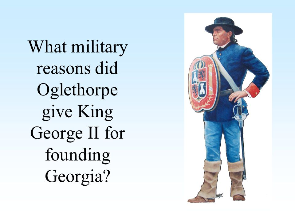 What military reasons did Oglethorpe give King George II for founding Georgia?