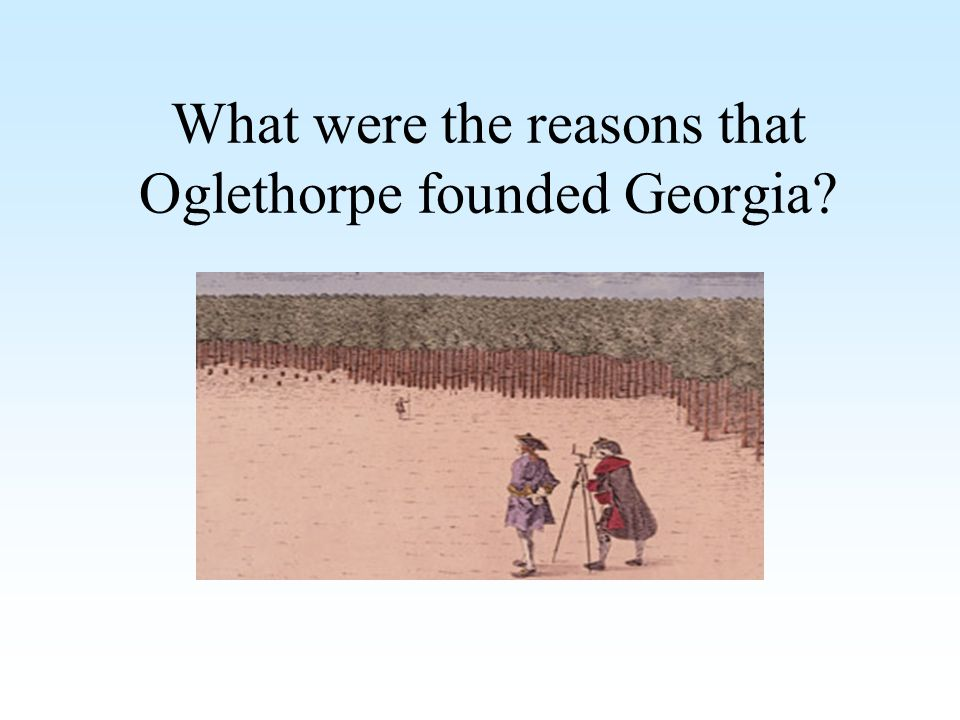 What were the reasons that Oglethorpe founded Georgia?