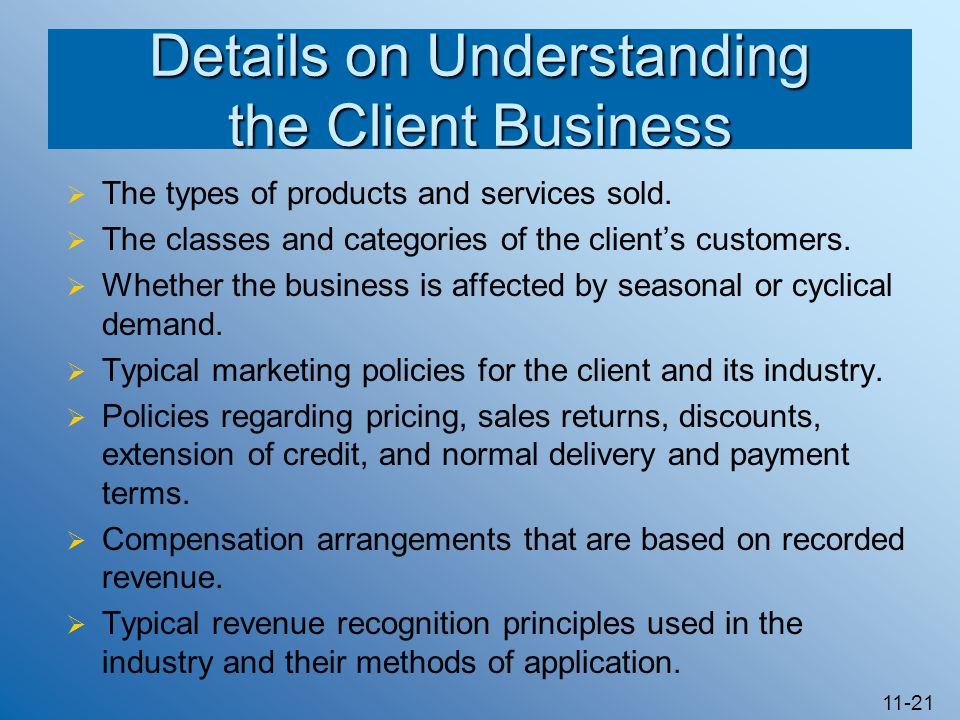 11-21 Details on Understanding the Client Business  The types of products and services sold.  The classes and categories of the client's customers.