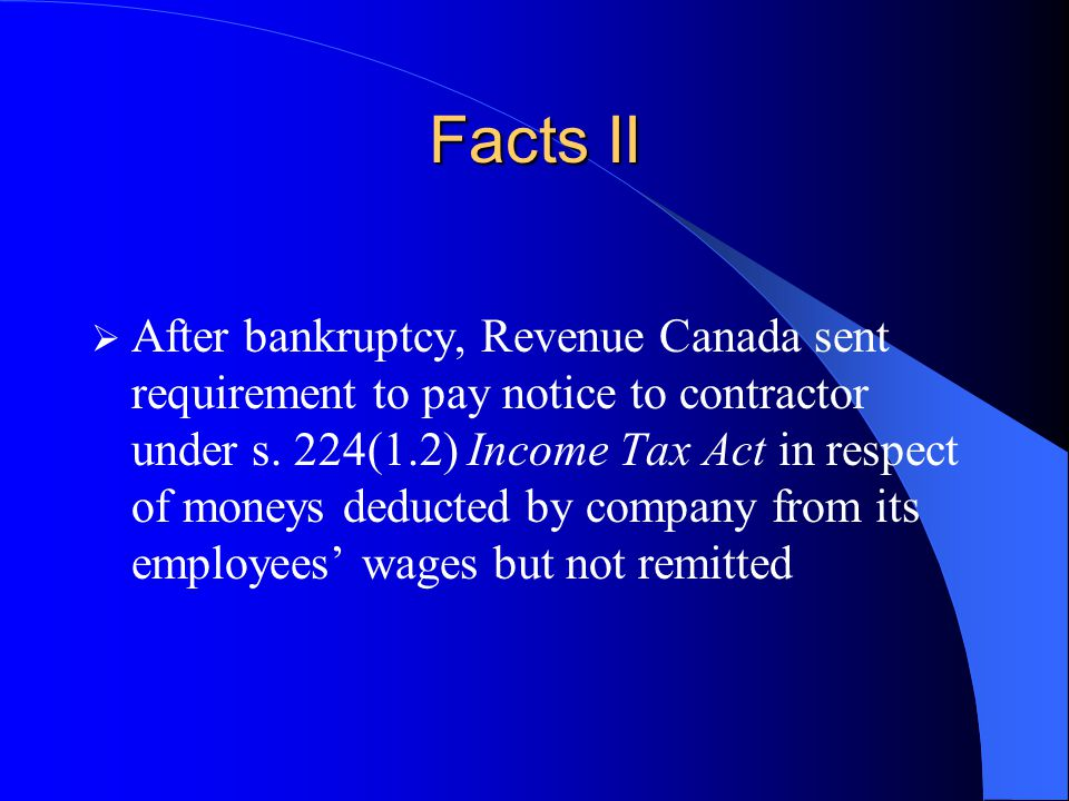 Facts II  After bankruptcy, Revenue Canada sent requirement to pay notice to contractor under s.