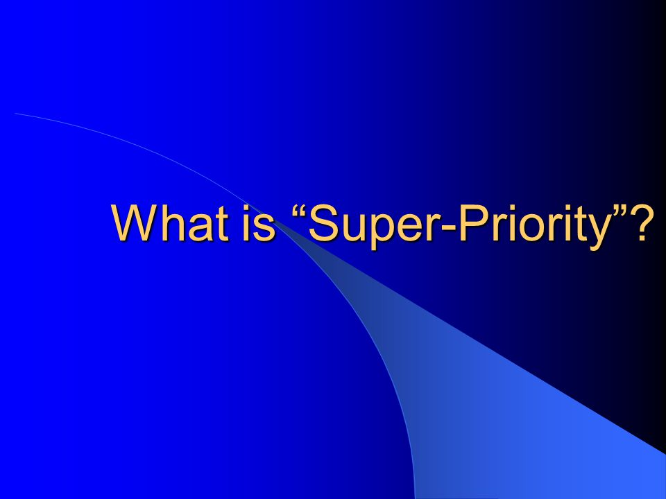 What is Super-Priority